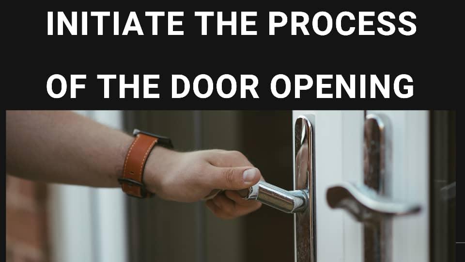 INITIATE THE PROCESS OF DOOR OPENING.